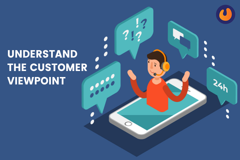 Understand the customer viewpoint