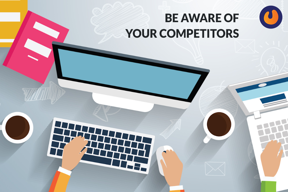 Be Aware of your Competitors
