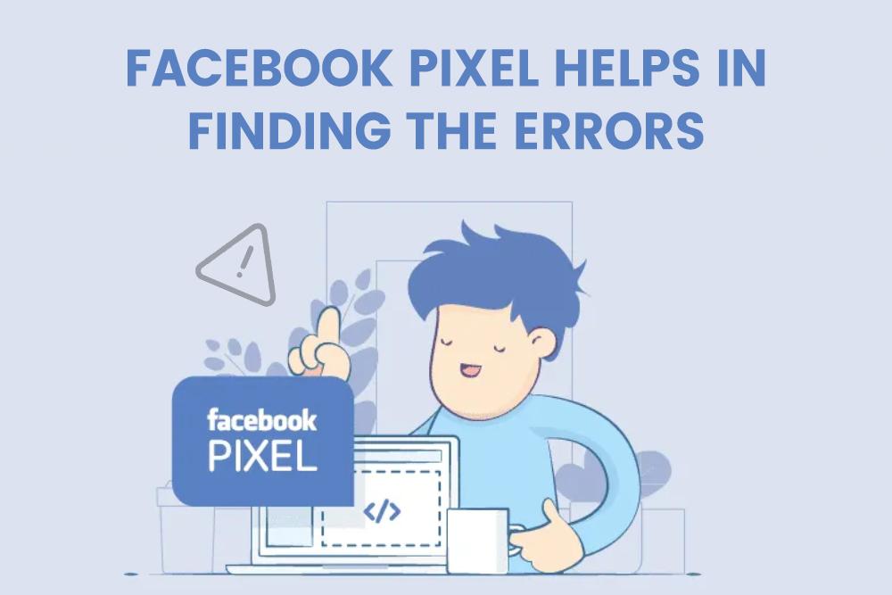 Facebook pixel-helps in finding the errors