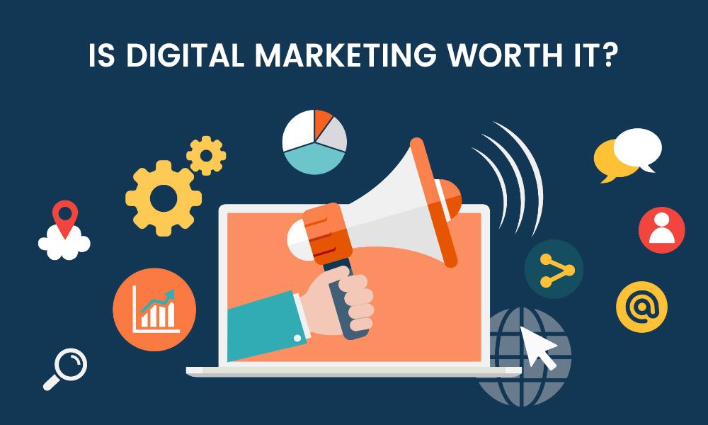 Is Digital Marketing Worth It?