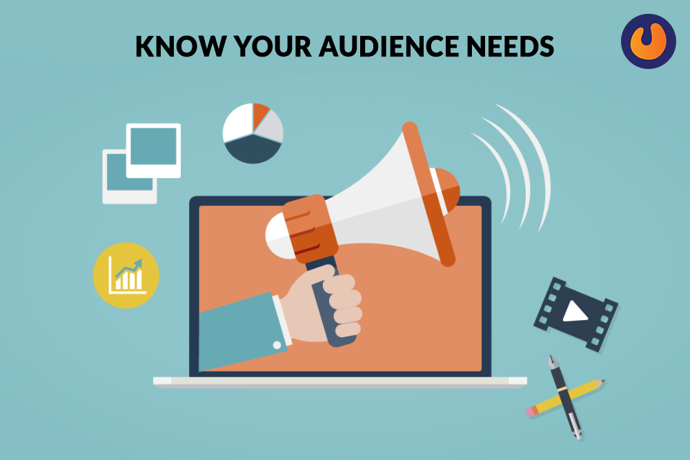 Know your audience needs
