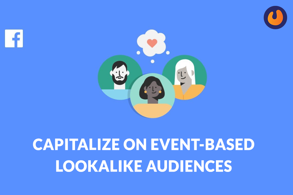 1.Capitalize on event-based lookalike audiences