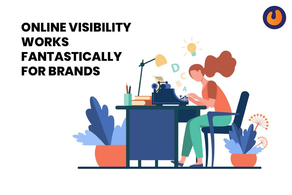 Online visibility - works fantastically for brands.