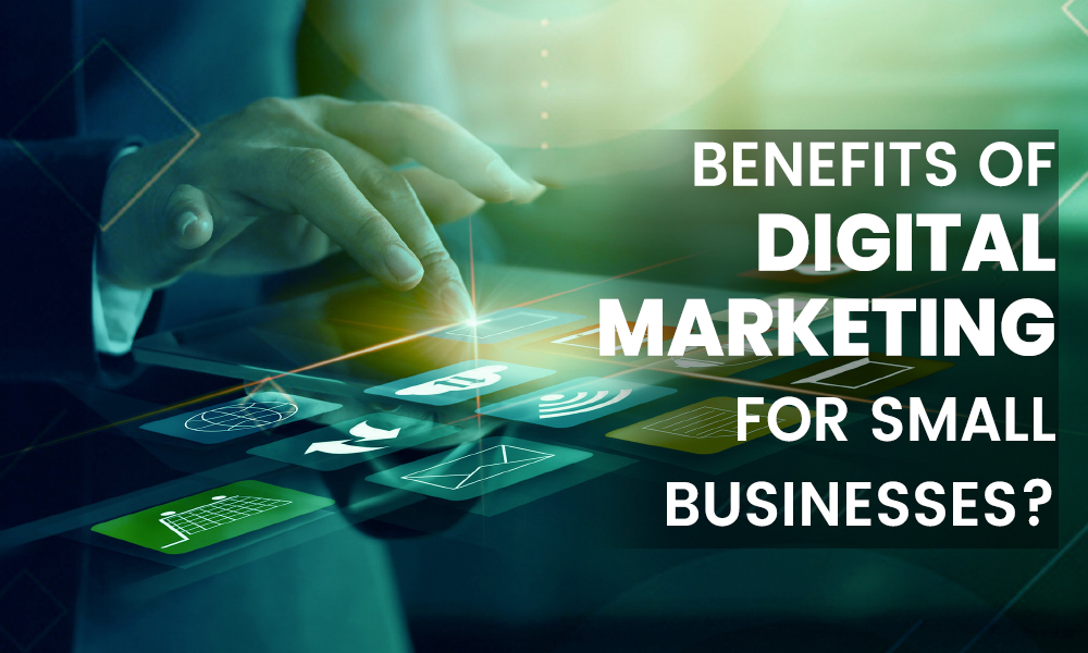 Benefits of Digital Marketing For Small Businesses?
