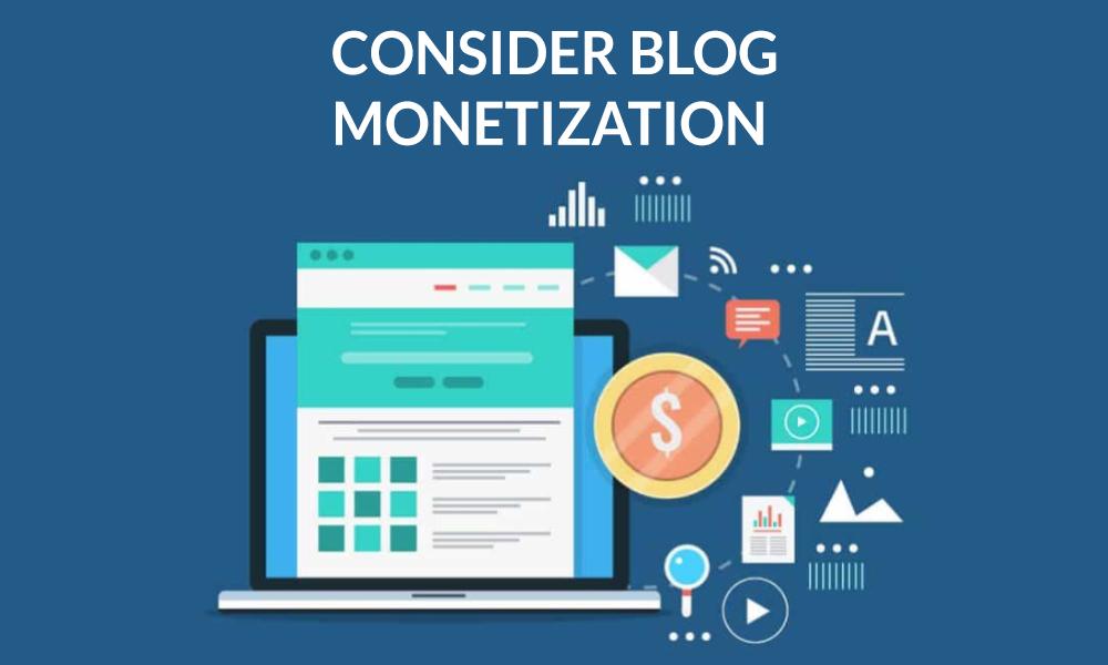 Consider Blog Monetization