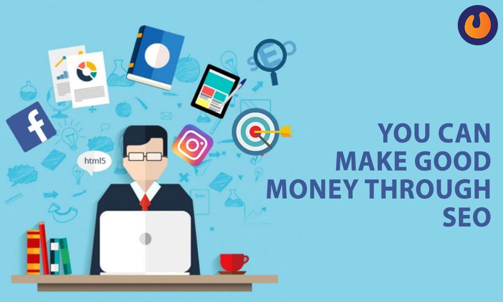 You can make good money through SEO