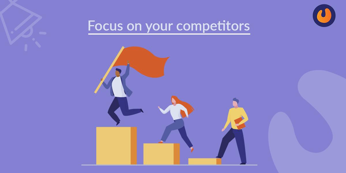 Focus on competitors