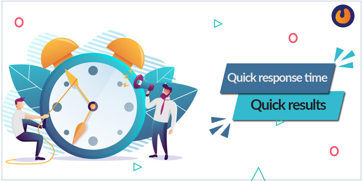 Quick response time