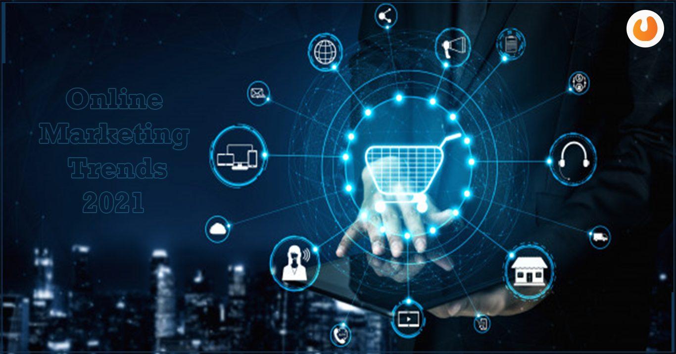 10 Online Marketing Trends To Watch In 2021