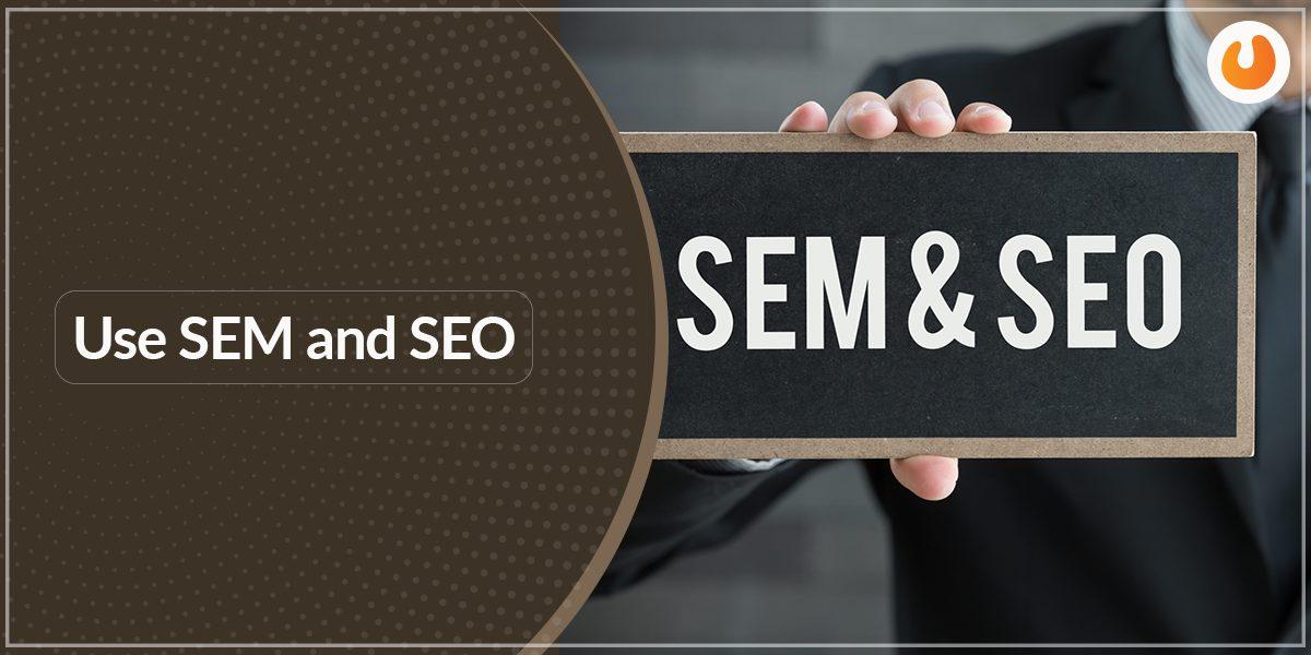 Use SEM and SEO