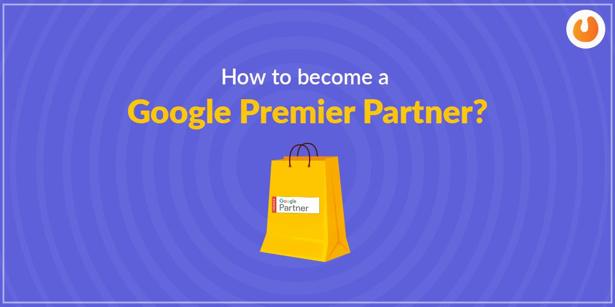 How To Be Google's Premier Partner